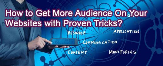 How to Get More Audience On Your Websites with Proven Tricks?