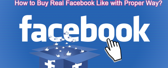 How to Buy Real Facebook Like with Proper Way?